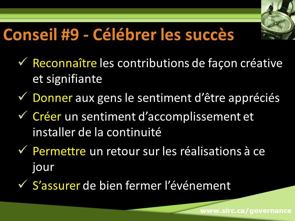 www.sirc.ca/governance Conseil #9: Célébrer les succès Reconnaître les contributions de façon créative et signifiante Donner aux gens le sentiment dêt