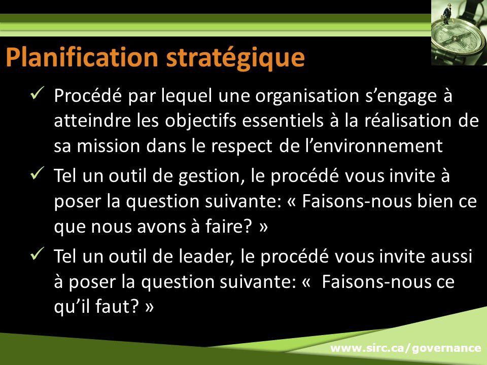 www.sirc.ca/governance Planification stratégique Procédé par lequel une organisation sengage à atteindre les objectifs essentiels à la réalisation de