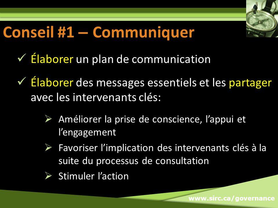 www.sirc.ca/governance Conseil #1 - Communiquer Élaborer un plan de communication Élaborer des messages essentiels et les partager avec les intervenan