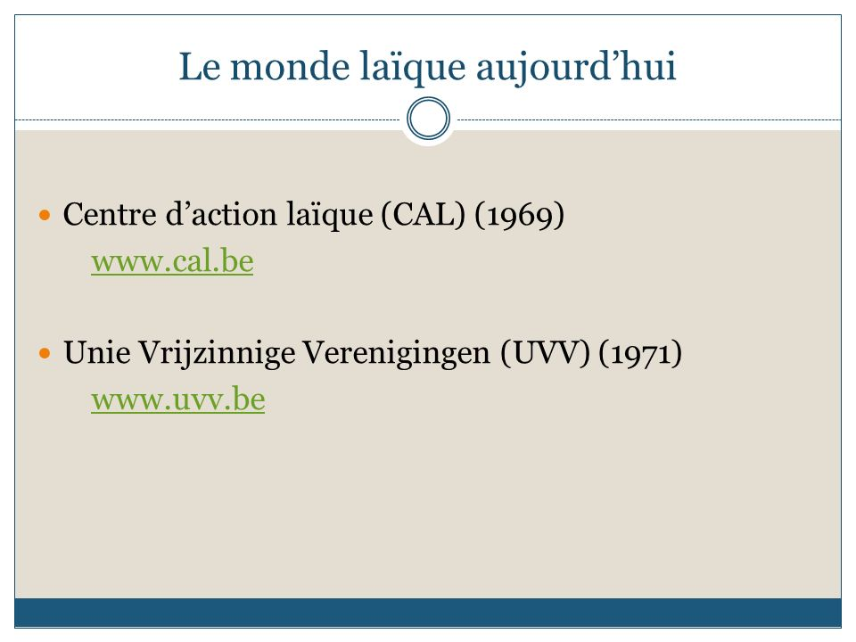 Le monde laïque aujourdhui Centre daction laïque (CAL) (1969) www.cal.be Unie Vrijzinnige Verenigingen (UVV) (1971) www.uvv.be