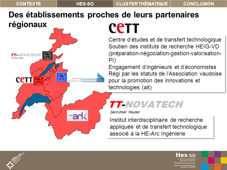 9 Des établissements proches de leurs partenaires régionaux CONTEXTEHES-SOCLUSTER THÉMATIQUECONCLUSION Centre détudes et de transfert technologique So