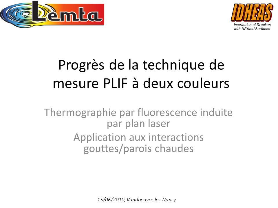 Progrès de la technique de mesure PLIF à deux couleurs Thermographie par fluorescence induite par plan laser Application aux interactions gouttes/paro