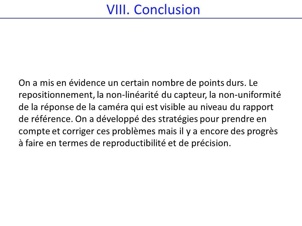 VIII. Conclusion On a mis en évidence un certain nombre de points durs. Le repositionnement, la non-linéarité du capteur, la non-uniformité de la répo