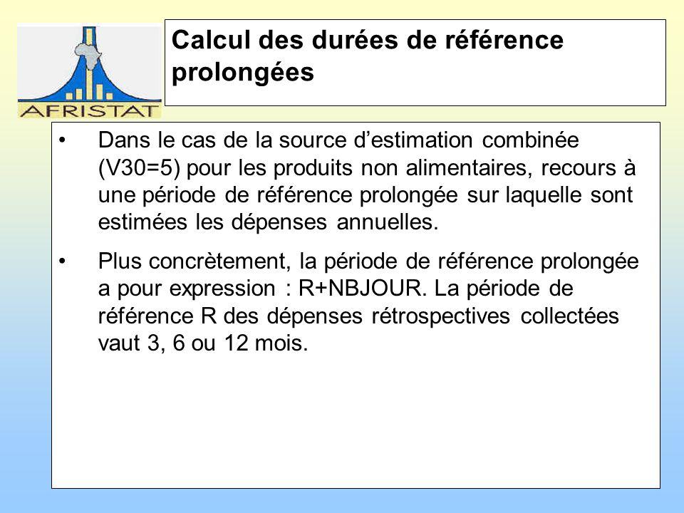 Calcul des durées de référence prolongées Dans le cas de la source destimation combinée (V30=5) pour les produits non alimentaires, recours à une période de référence prolongée sur laquelle sont estimées les dépenses annuelles.