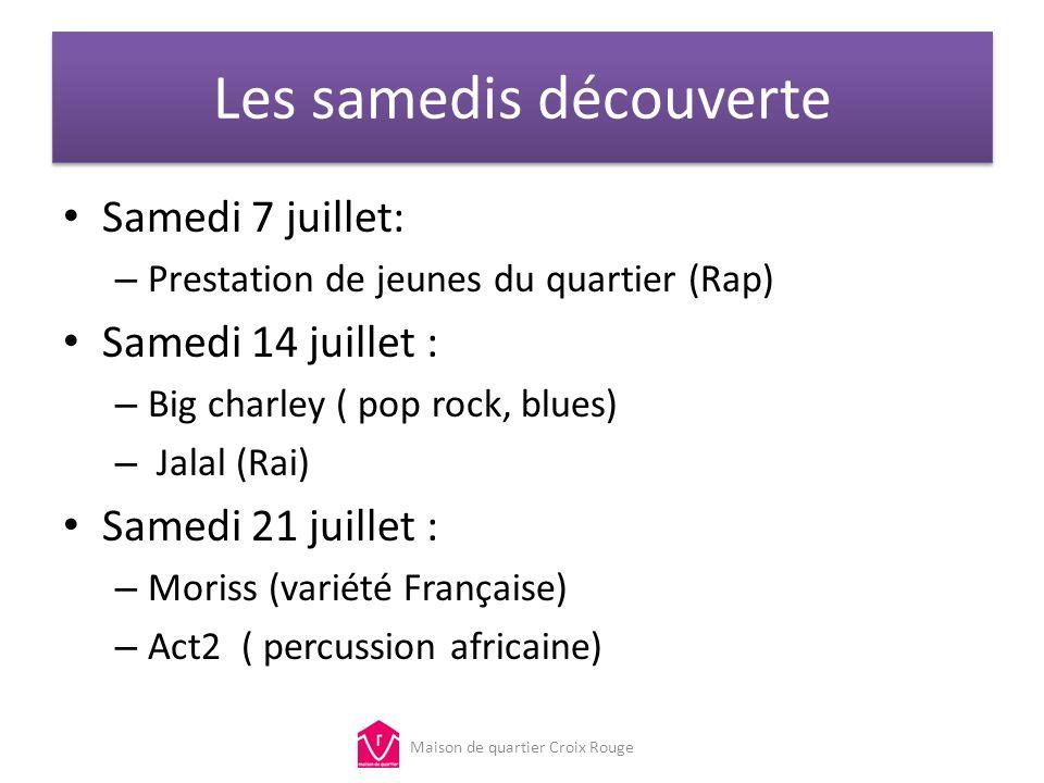 Les samedis découverte Samedi 7 juillet: – Prestation de jeunes du quartier (Rap) Samedi 14 juillet : – Big charley ( pop rock, blues) – Jalal (Rai) S