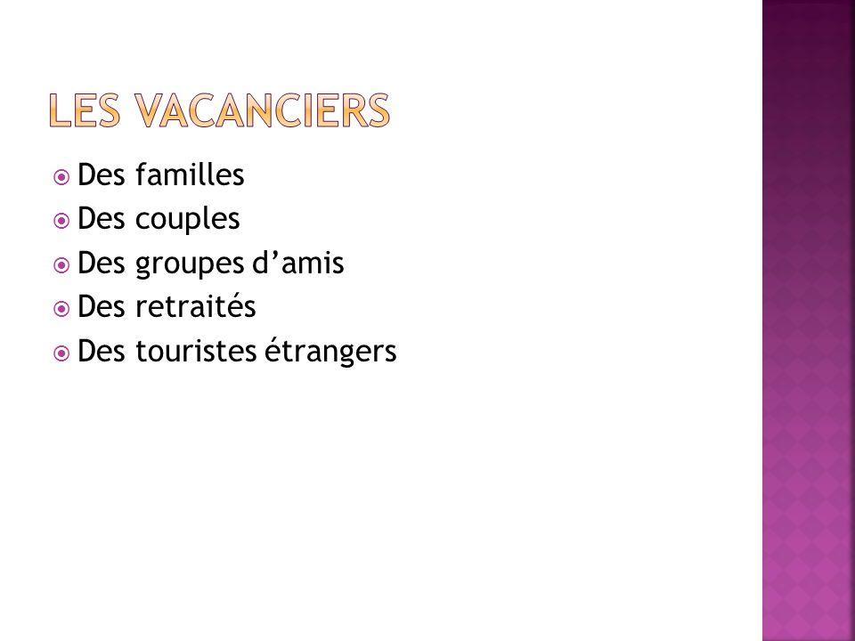 Des familles Des couples Des groupes damis Des retraités Des touristes étrangers
