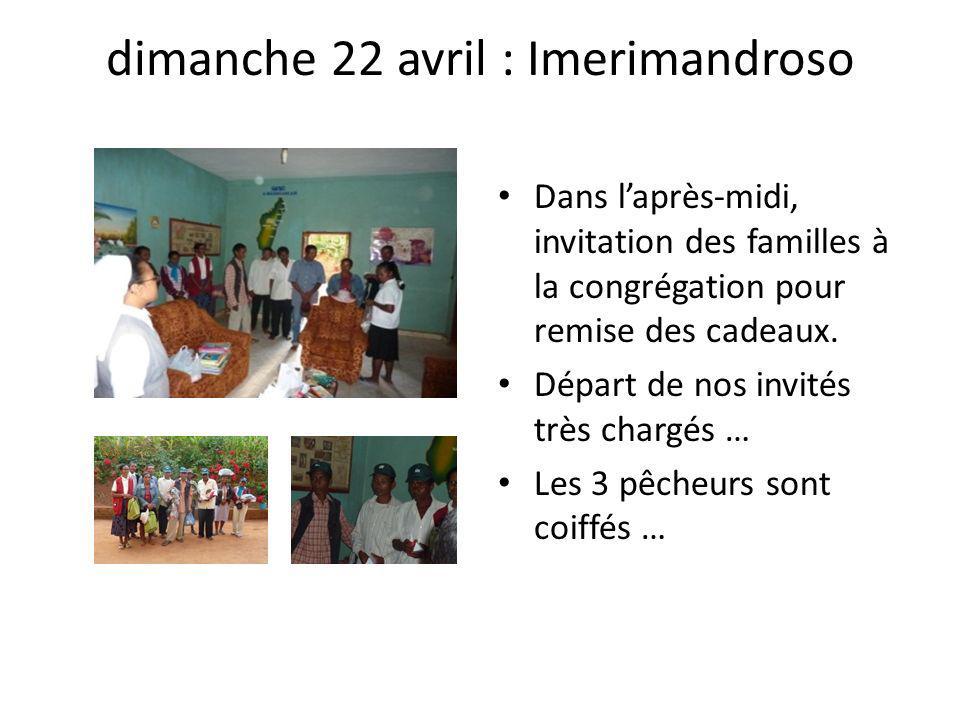 dimanche 22 avril : Imerimandroso Dans laprès-midi, invitation des familles à la congrégation pour remise des cadeaux. Départ de nos invités très char