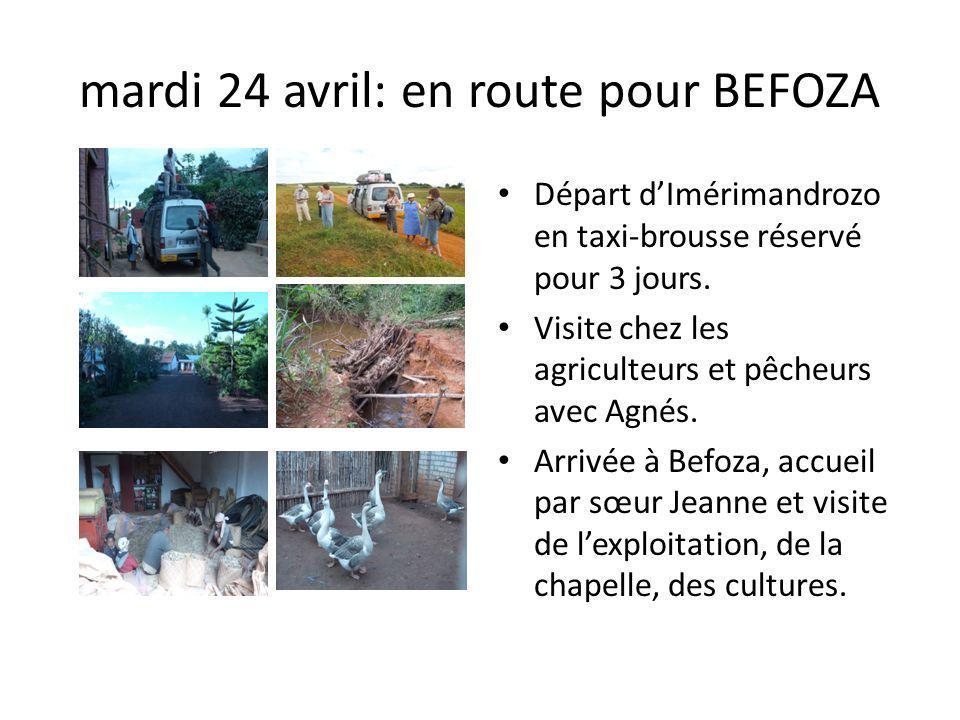 mardi 24 avril: en route pour BEFOZA Départ dImérimandrozo en taxi-brousse réservé pour 3 jours. Visite chez les agriculteurs et pêcheurs avec Agnés.