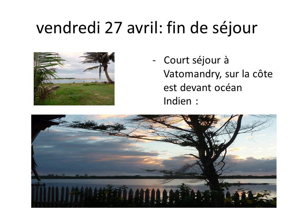 vendredi 27 avril: fin de séjour - Court séjour à Vatomandry, sur la côte est devant océan Indien :