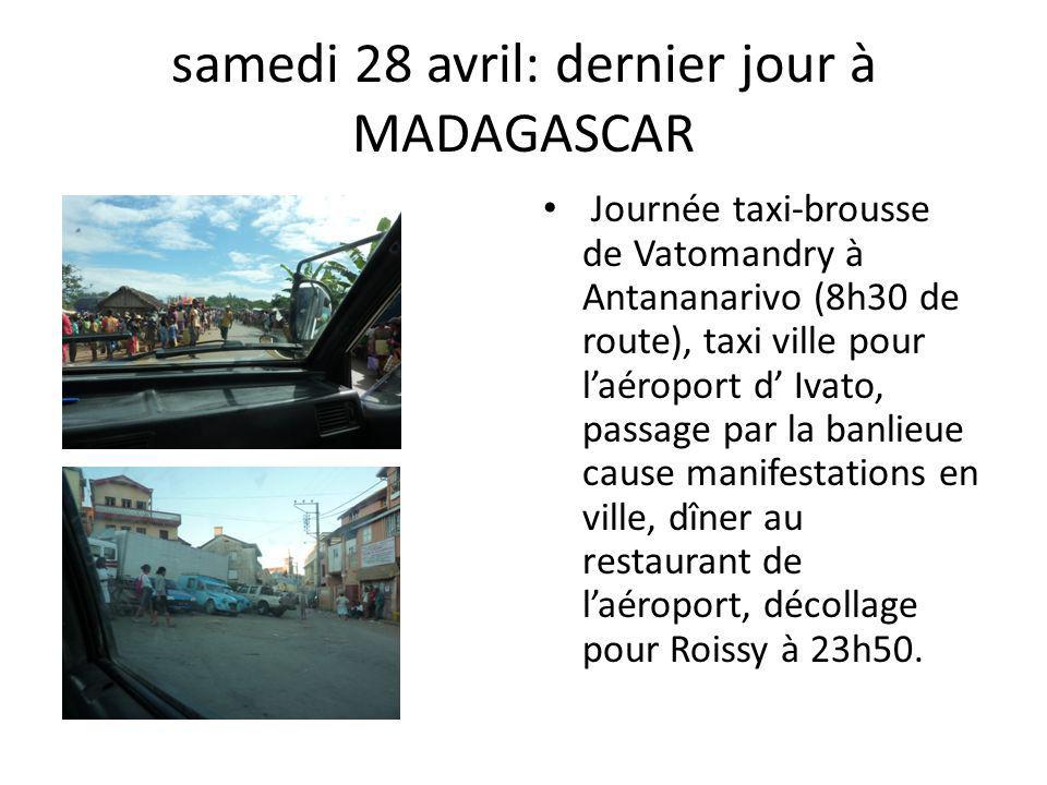 samedi 28 avril: dernier jour à MADAGASCAR Journée taxi-brousse de Vatomandry à Antananarivo (8h30 de route), taxi ville pour laéroport d Ivato, passa