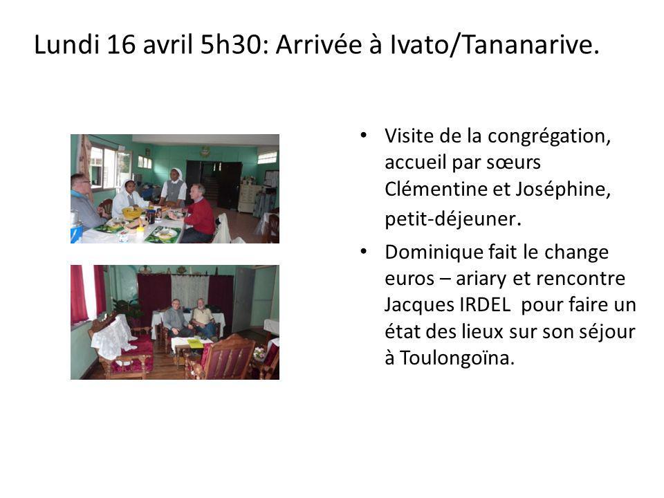 Lundi 16 avril 5h30: Arrivée à Ivato/Tananarive. Visite de la congrégation, accueil par sœurs Clémentine et Joséphine, petit-déjeuner. Dominique fait