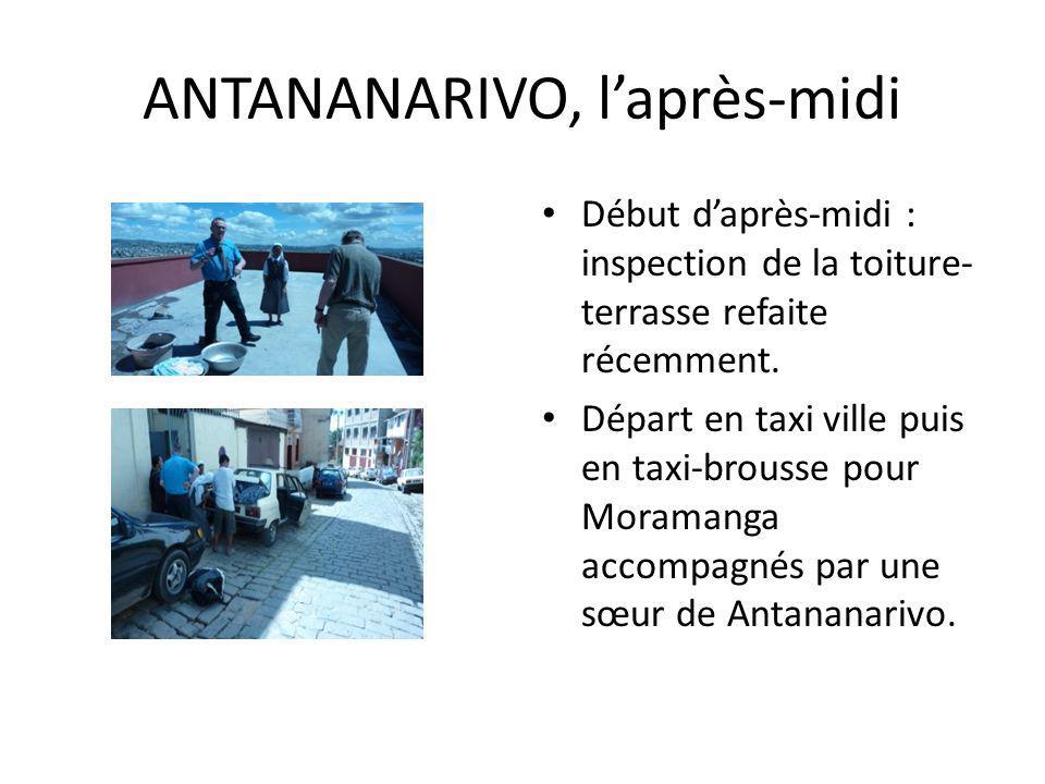 ANTANANARIVO, laprès-midi Début daprès-midi : inspection de la toiture- terrasse refaite récemment. Départ en taxi ville puis en taxi-brousse pour Mor