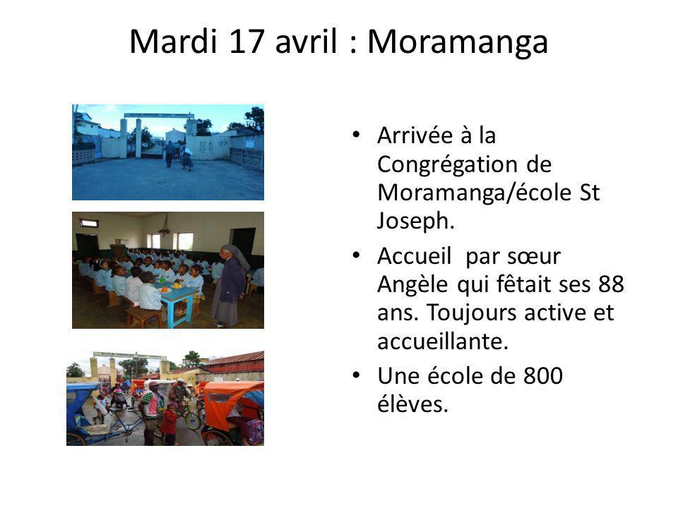 Mardi 17 avril : Moramanga Arrivée à la Congrégation de Moramanga/école St Joseph. Accueil par sœur Angèle qui fêtait ses 88 ans. Toujours active et a