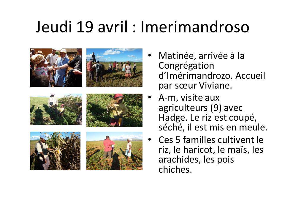 Jeudi 19 avril : Imerimandroso Matinée, arrivée à la Congrégation dImérimandrozo. Accueil par sœur Viviane. A-m, visite aux agriculteurs (9) avec Hadg