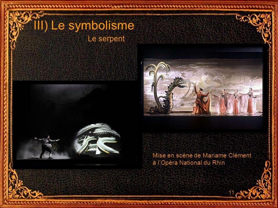 11 III) Le symbolisme Le serpent Mise en scène de Mariame Clément à lOpéra National du Rhin
