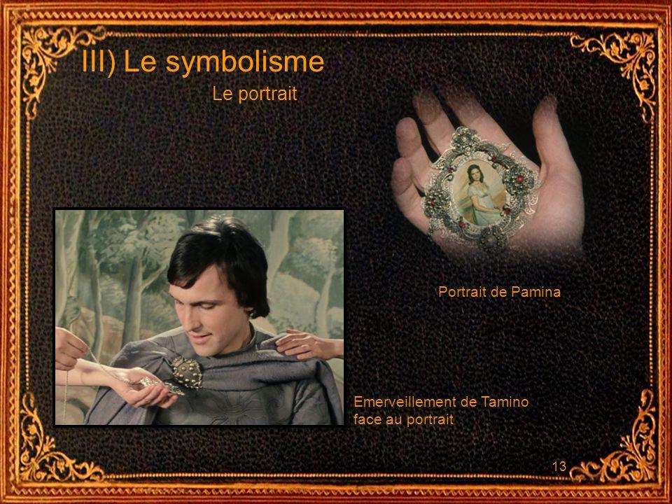 13 III) Le symbolisme Le portrait Portrait de Pamina Emerveillement de Tamino face au portrait