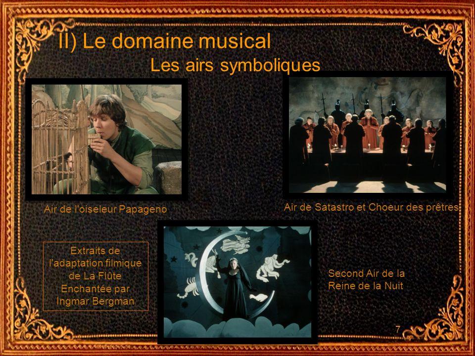 7 II) Le domaine musical Les airs symboliques Air de l'oiseleur Papageno Air de Satastro et Choeur des prêtres Second Air de la Reine de la Nuit Extra