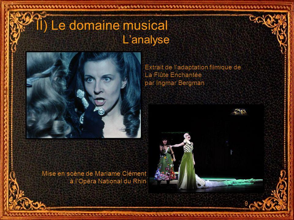 9 II) Le domaine musical Lanalyse Extrait de ladaptation filmique de La Flûte Enchantée par Ingmar Bergman Mise en scène de Mariame Clément à lOpéra N