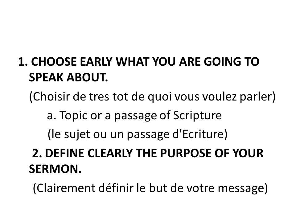 1. CHOOSE EARLY WHAT YOU ARE GOING TO SPEAK ABOUT. (Choisir de tres tot de quoi vous voulez parler) a. Topic or a passage of Scripture (le sujet ou un