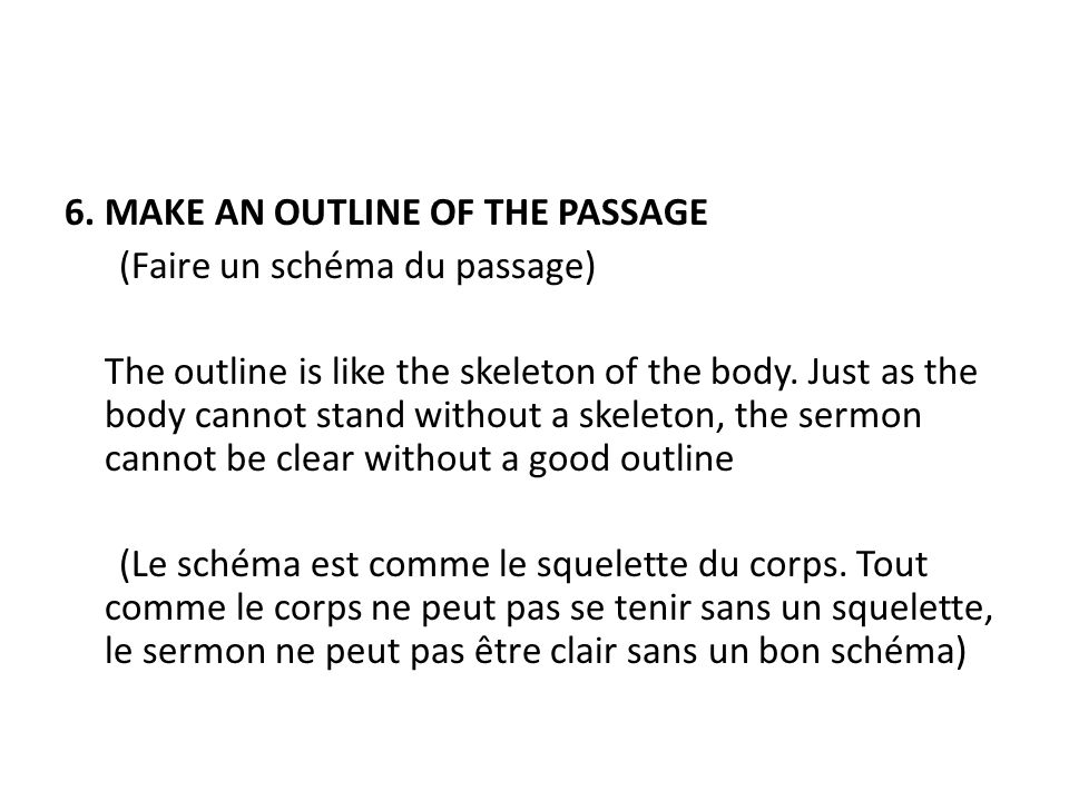 6. MAKE AN OUTLINE OF THE PASSAGE (Faire un schéma du passage) The outline is like the skeleton of the body. Just as the body cannot stand without a s