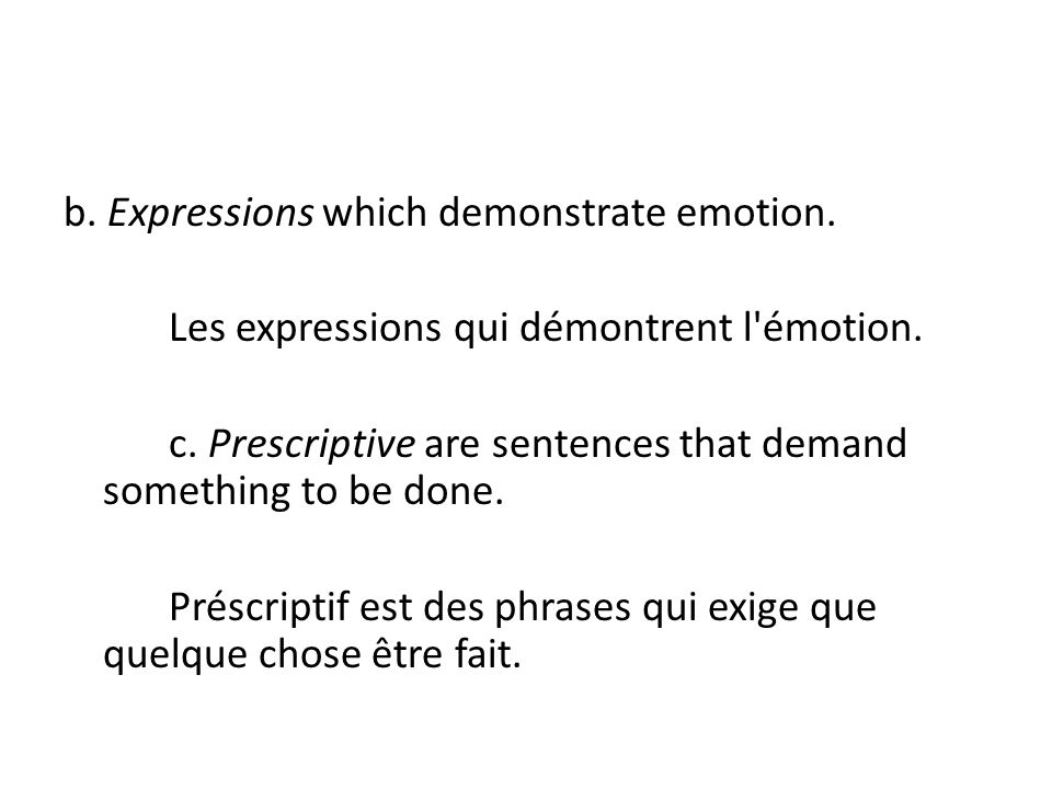 b. Expressions which demonstrate emotion. Les expressions qui démontrent l'émotion. c. Prescriptive are sentences that demand something to be done. Pr