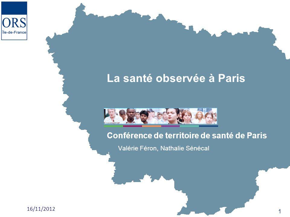 La santé observée à Paris Conférence de territoire de santé de Paris 16/11/2012 1 Valérie Féron, Nathalie Sénécal
