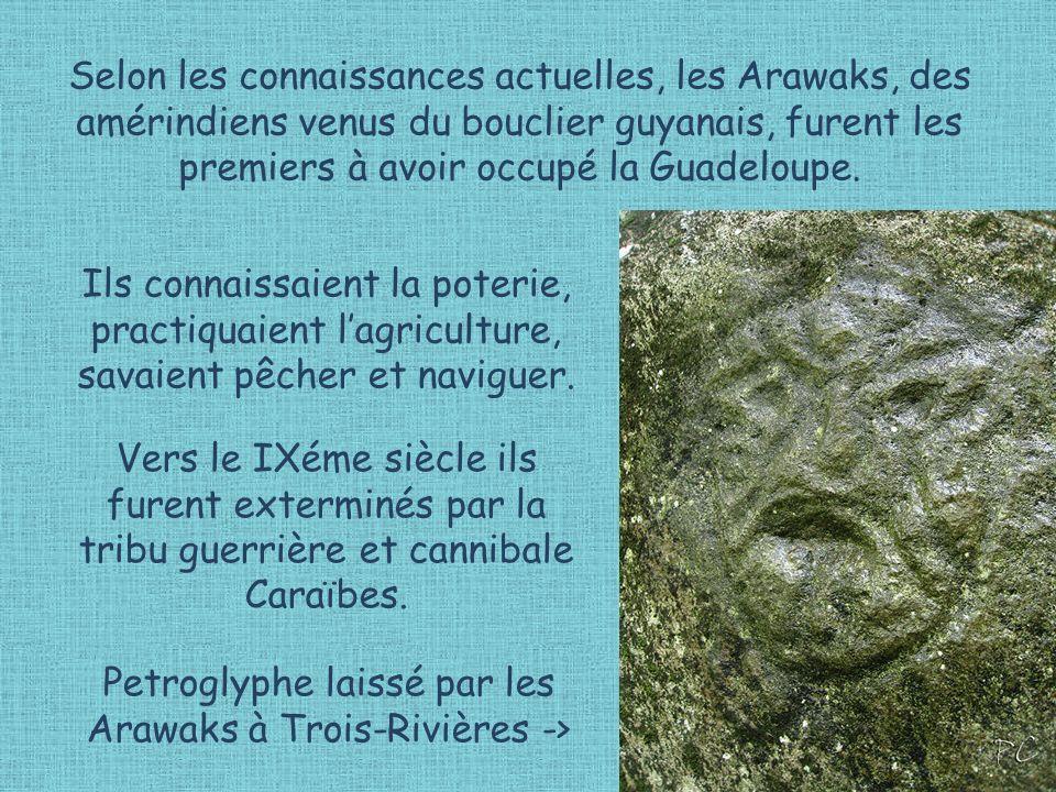 Selon les connaissances actuelles, les Arawaks, des amérindiens venus du bouclier guyanais, furent les premiers à avoir occupé la Guadeloupe. Ils conn
