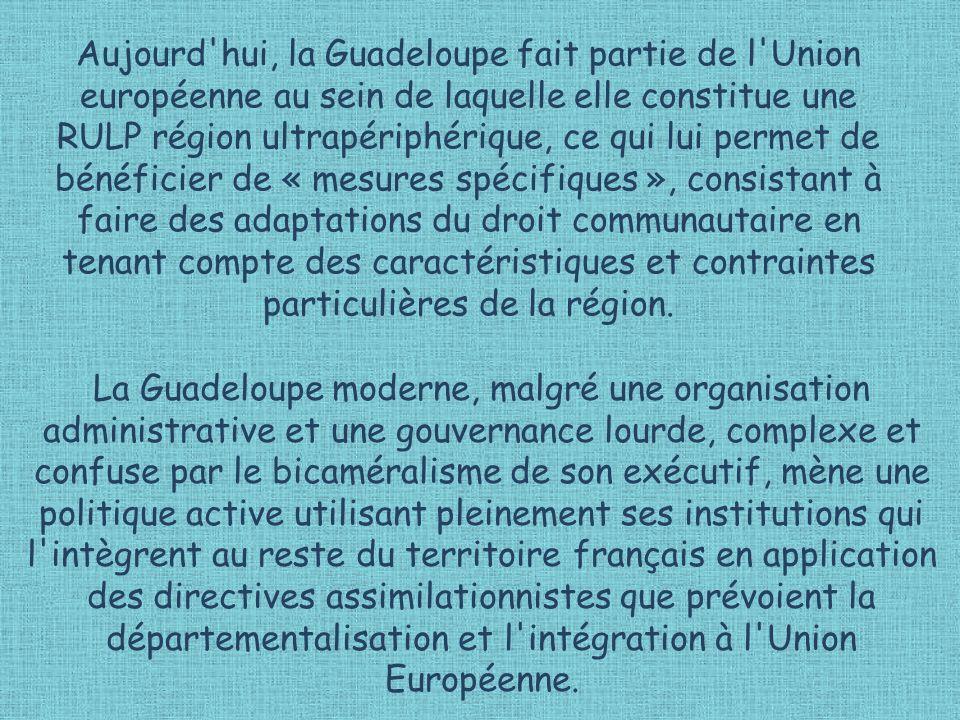 Aujourd'hui, la Guadeloupe fait partie de l'Union européenne au sein de laquelle elle constitue une RULP région ultrapériphérique, ce qui lui permet d