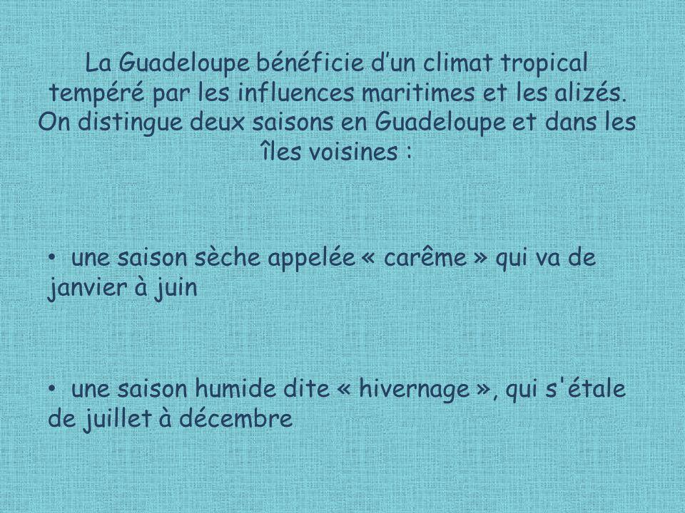 La Guadeloupe bénéficie dun climat tropical tempéré par les influences maritimes et les alizés. On distingue deux saisons en Guadeloupe et dans les îl