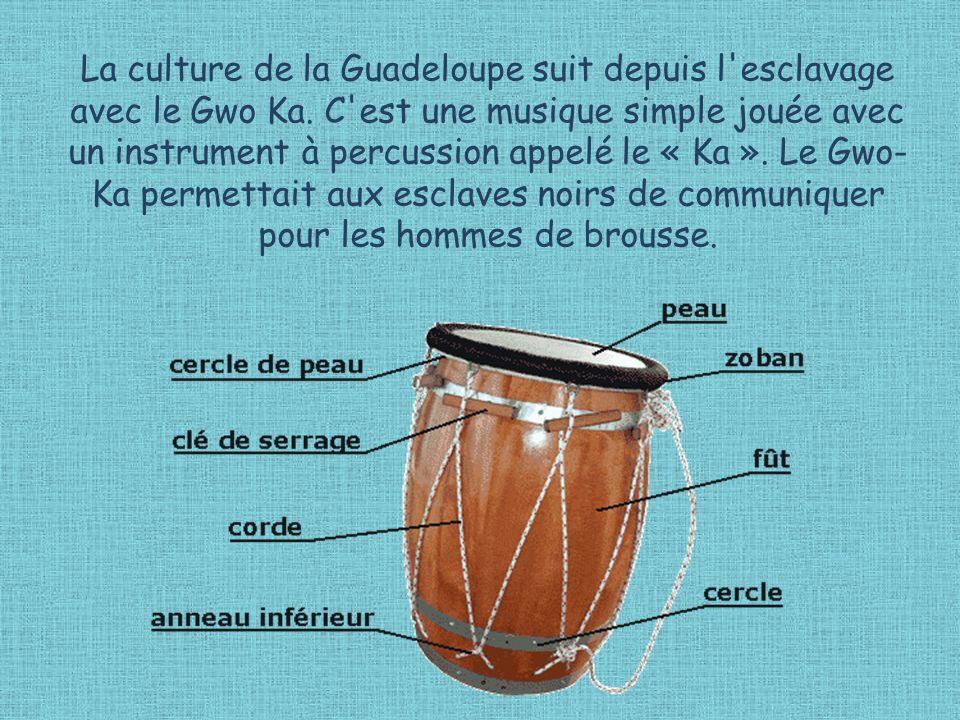 La culture de la Guadeloupe suit depuis l esclavage avec le Gwo Ka.