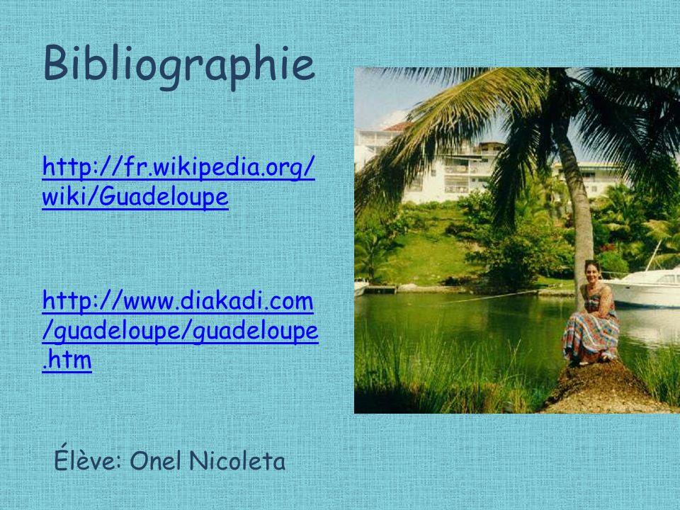 Bibliographie http://fr.wikipedia.org/ wiki/Guadeloupe http://www.diakadi.com /guadeloupe/guadeloupe.htm Élève: Onel Nicoleta
