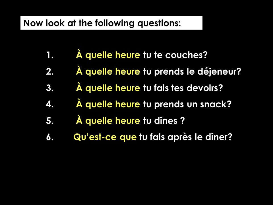 Now look at the following questions: 1.À quelle heure tu te couches.