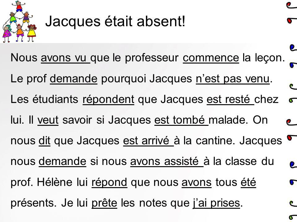 Jacques était absent. Nous avons vu que le professeur commence la leçon.