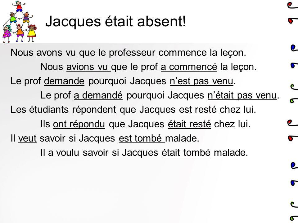 Jacques était absent.On nous dit que Jacques est arrivé à la cantine.