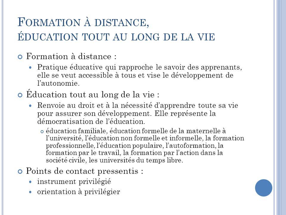 F ORMATION À DISTANCE, ÉDUCATION TOUT AU LONG DE LA VIE Formation à distance : Pratique éducative qui rapproche le savoir des apprenants, elle se veut
