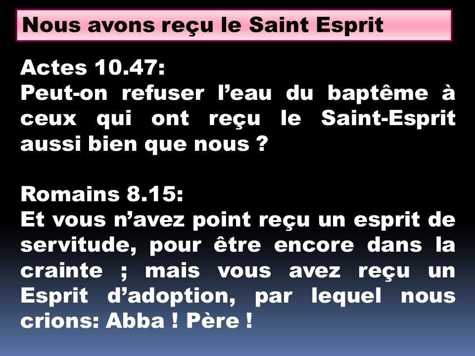 Nous avons reçu le Saint Esprit Actes 10.47: Peut-on refuser leau du baptême à ceux qui ont reçu le Saint-Esprit aussi bien que nous .
