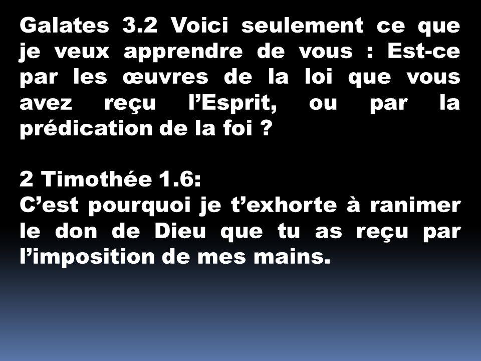 Galates 3.2 Voici seulement ce que je veux apprendre de vous : Est-ce par les œuvres de la loi que vous avez reçu lEsprit, ou par la prédication de la foi .