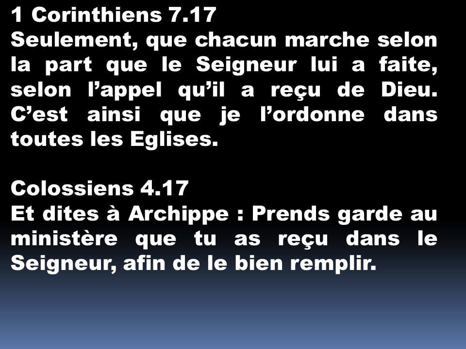 1 Corinthiens 7.17 Seulement, que chacun marche selon la part que le Seigneur lui a faite, selon lappel quil a reçu de Dieu.