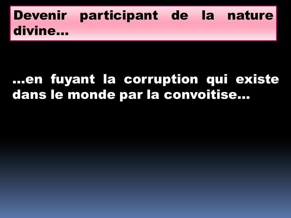 Devenir participant de la nature divine… …en fuyant la corruption qui existe dans le monde par la convoitise…