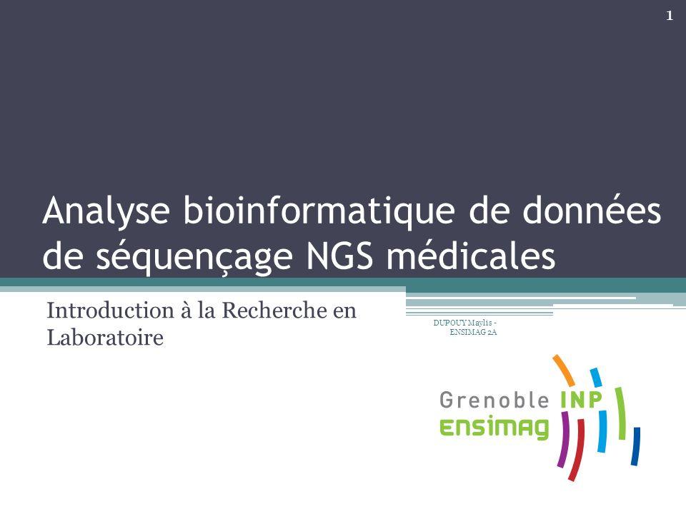 Analyse bioinformatique de données de séquençage NGS médicales Introduction à la Recherche en Laboratoire 1 DUPOUY Maylis - ENSIMAG 2A