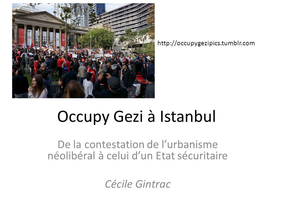 Occupy Gezi à Istanbul De la contestation de lurbanisme néolibéral à celui dun Etat sécuritaire Cécile Gintrac http://occupygezipics.tumblr.com