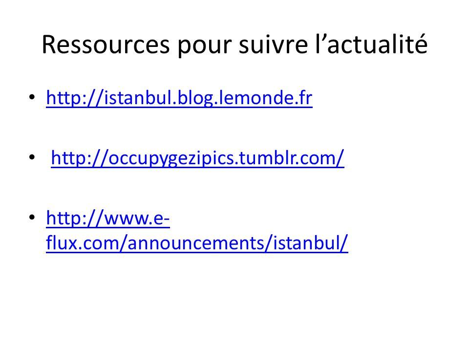 Ressources pour suivre lactualité http://istanbul.blog.lemonde.fr http://occupygezipics.tumblr.com/ http://www.e- flux.com/announcements/istanbul/ http://www.e- flux.com/announcements/istanbul/