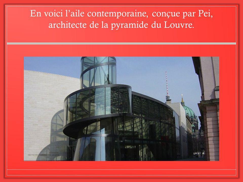 En voici laile contemporaine, conçue par Pei, architecte de la pyramide du Louvre.