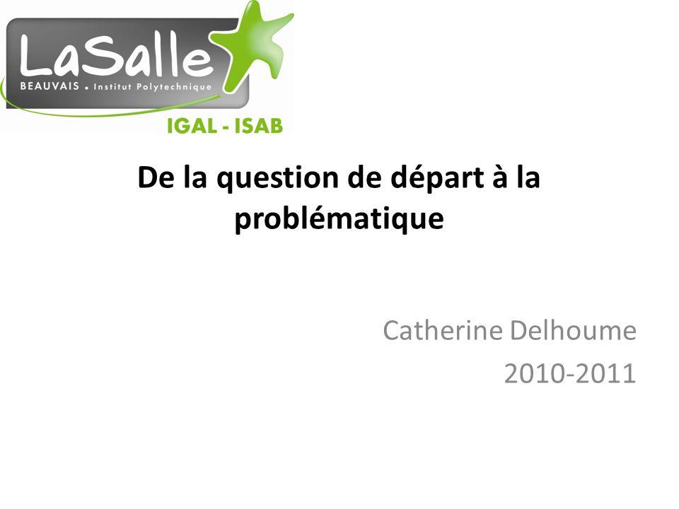 De la question de départ à la problématique Catherine Delhoume 2010-2011