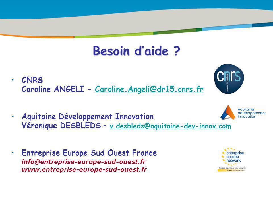 Besoin daide ? CNRS Caroline ANGELI - Caroline.Angeli@dr15.cnrs.frCaroline.Angeli@dr15.cnrs.fr Aquitaine Développement Innovation Véronique DESBLEDS –