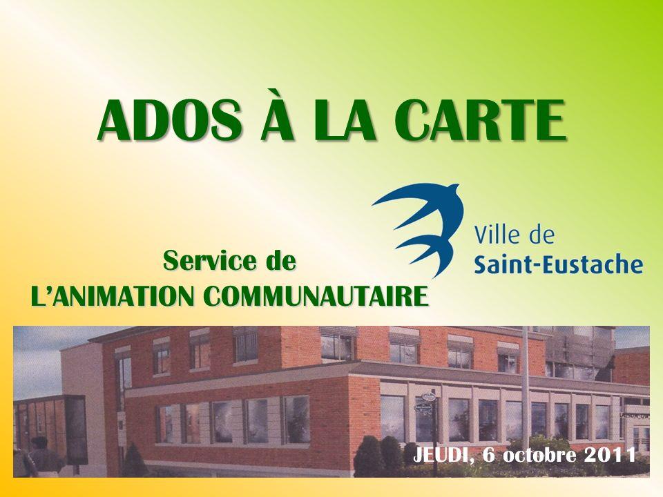 ADOS À LA CARTE JEUDI, 6 octobre 2011 Service de LANIMATION COMMUNAUTAIRE