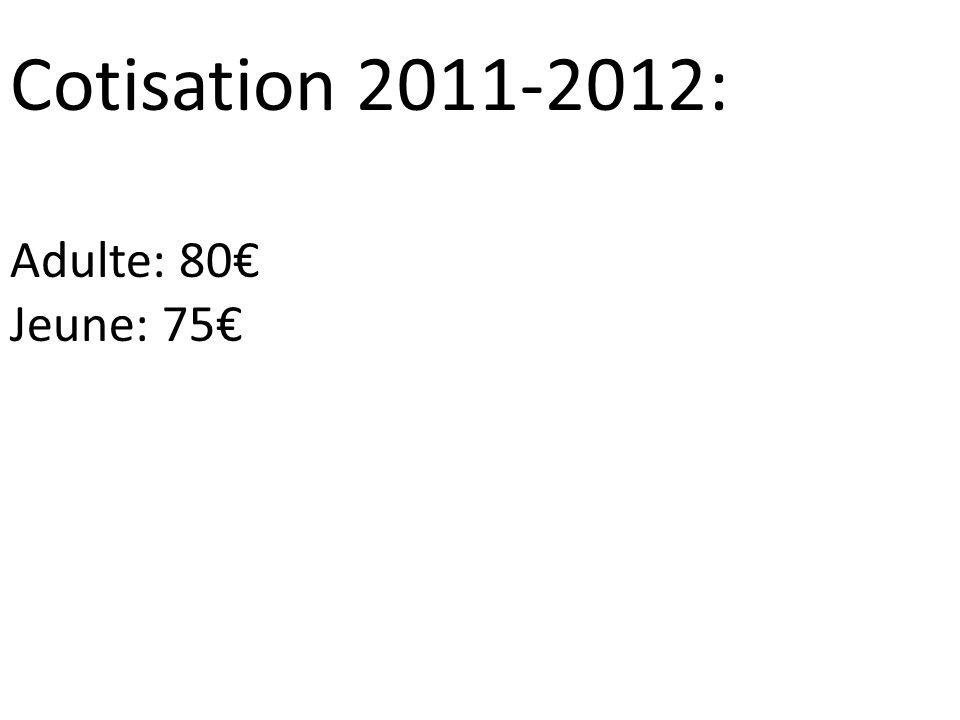 Cotisation 2011-2012: Adulte: 80 Jeune: 75