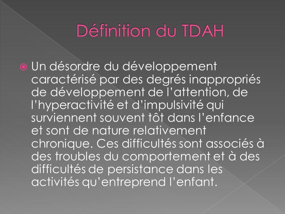 Un désordre du développement caractérisé par des degrés inappropriés de développement de lattention, de lhyperactivité et dimpulsivité qui surviennent souvent tôt dans lenfance et sont de nature relativement chronique.