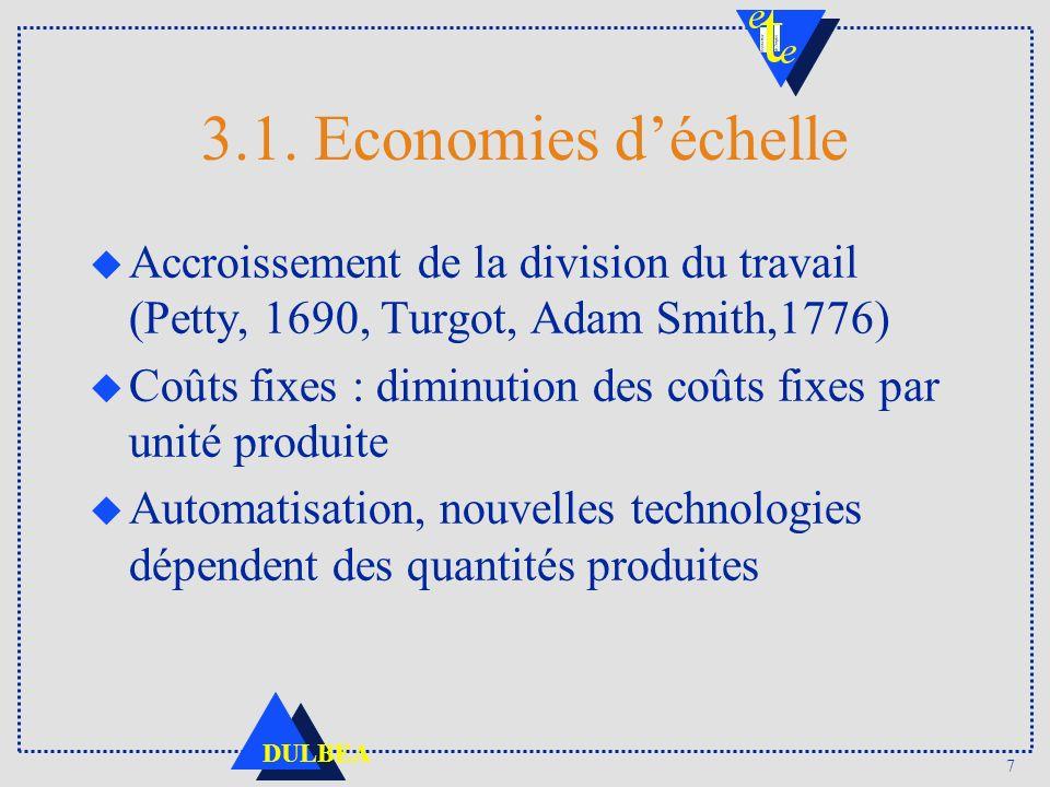 7 DULBEA 3.1. Economies déchelle u Accroissement de la division du travail (Petty, 1690, Turgot, Adam Smith,1776) u Coûts fixes : diminution des coûts