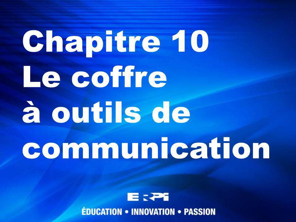 Chapitre 10 Le coffre à outils de communication